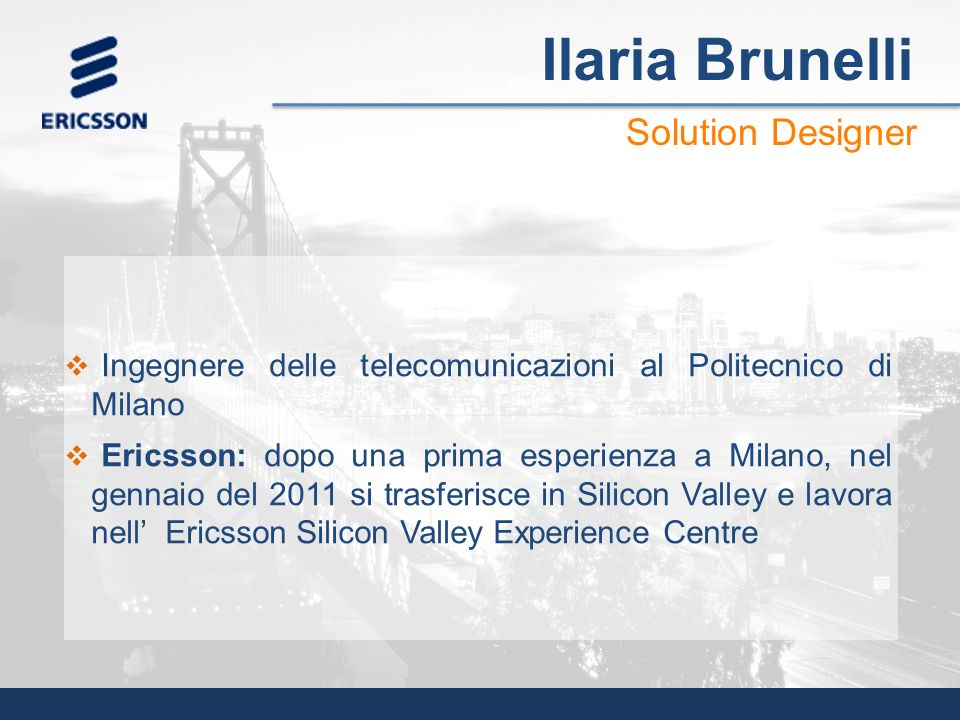 Ingegnere delle telecomunicazioni al Politecnico di Milano Ericsson: dopo una prima esperienza a Milano, nel gennaio del 2011 si trasferisce in Silico
