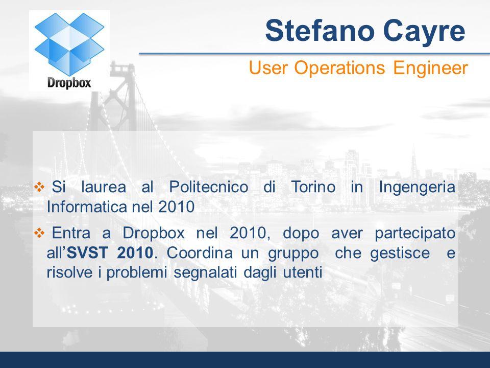 Si laurea al Politecnico di Torino in Ingengeria Informatica nel 2010 Entra a Dropbox nel 2010, dopo aver partecipato allSVST 2010. Coordina un gruppo