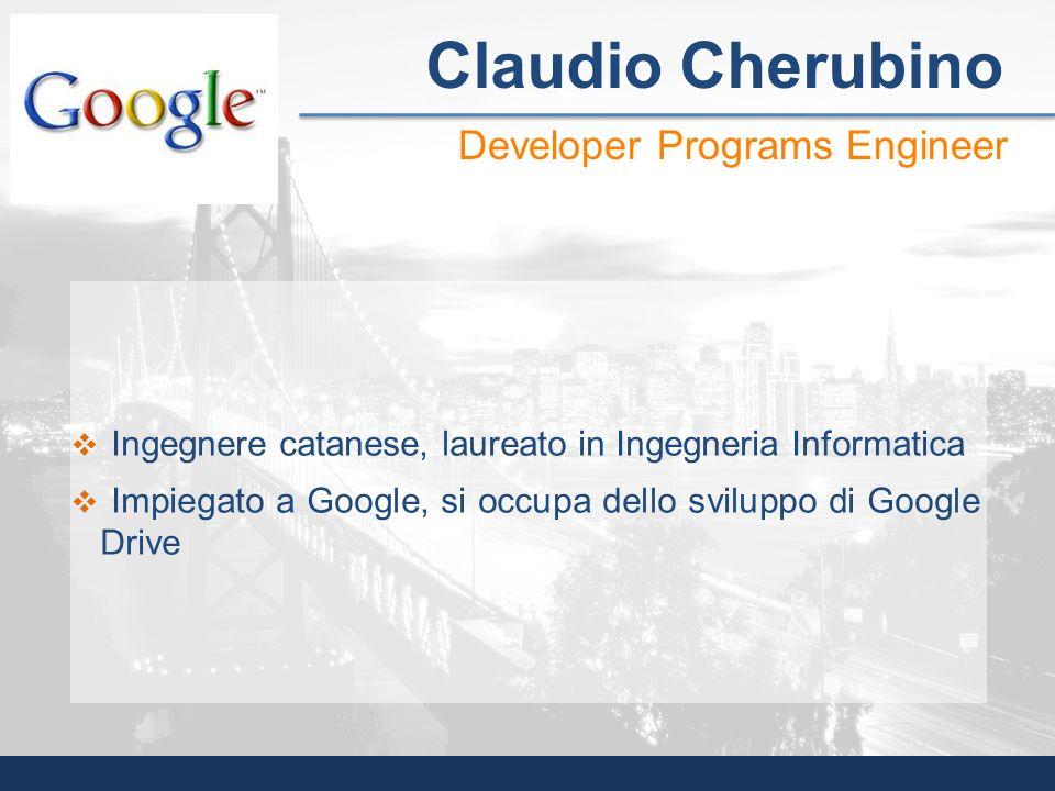 Ingegnere catanese, laureato in Ingegneria Informatica Impiegato a Google, si occupa dello sviluppo di Google Drive Developer Programs Engineer Claudi