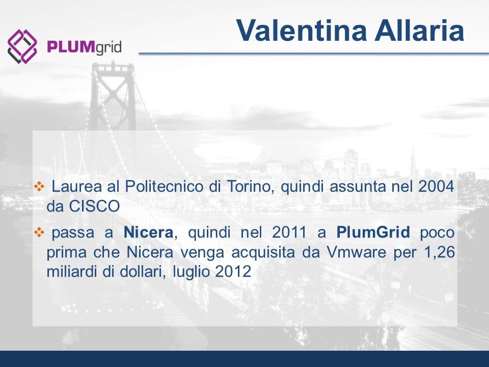Laurea al Politecnico di Torino, quindi assunta nel 2004 da CISCO passa a Nicera, quindi nel 2011 a PlumGrid poco prima che Nicera venga acquisita da