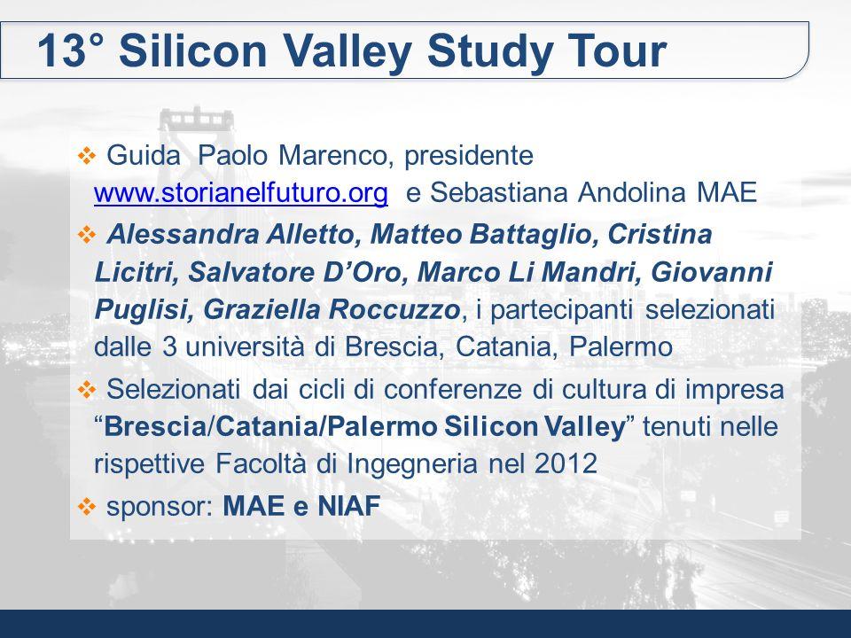 13° Silicon Valley Study Tour Guida Paolo Marenco, presidente www.storianelfuturo.org e Sebastiana Andolina MAE www.storianelfuturo.org Alessandra All