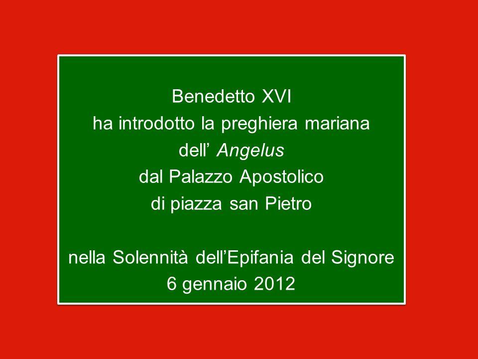 Benedetto XVI ha introdotto la preghiera mariana dell Angelus dal Palazzo Apostolico di piazza san Pietro nella Solennità dellEpifania del Signore 6 gennaio 2012 Benedetto XVI ha introdotto la preghiera mariana dell Angelus dal Palazzo Apostolico di piazza san Pietro nella Solennità dellEpifania del Signore 6 gennaio 2012
