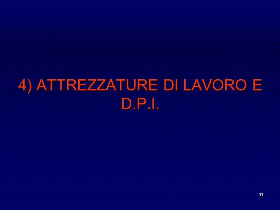 33 4) ATTREZZATURE DI LAVORO E D.P.I.