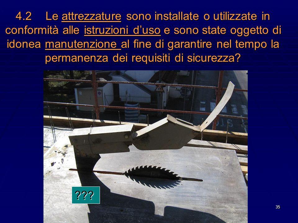 35 4.2Le attrezzature sono installate o utilizzate in conformità alle istruzioni duso e sono state oggetto di idonea manutenzione al fine di garantire