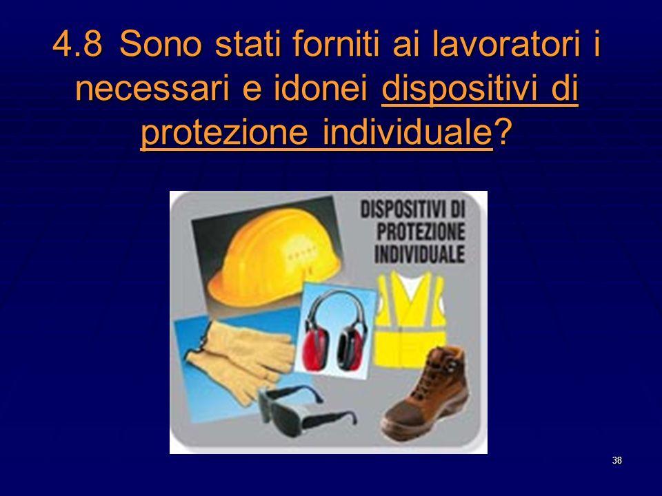 38 4.8Sono stati forniti ai lavoratori i necessari e idonei dispositivi di protezione individuale?