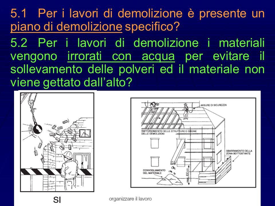 5.1Per i lavori di demolizione è presente un piano di demolizione specifico? 5.2Per i lavori di demolizione i materiali vengono irrorati con acqua per