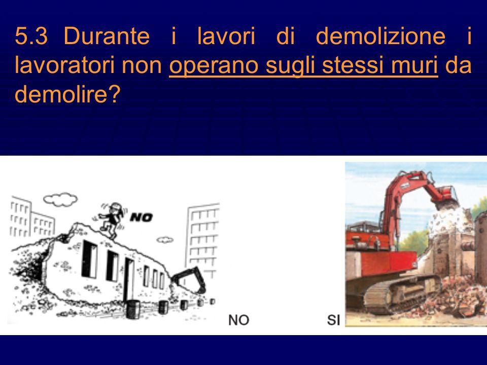 5.3Durante i lavori di demolizione i lavoratori non operano sugli stessi muri da demolire?