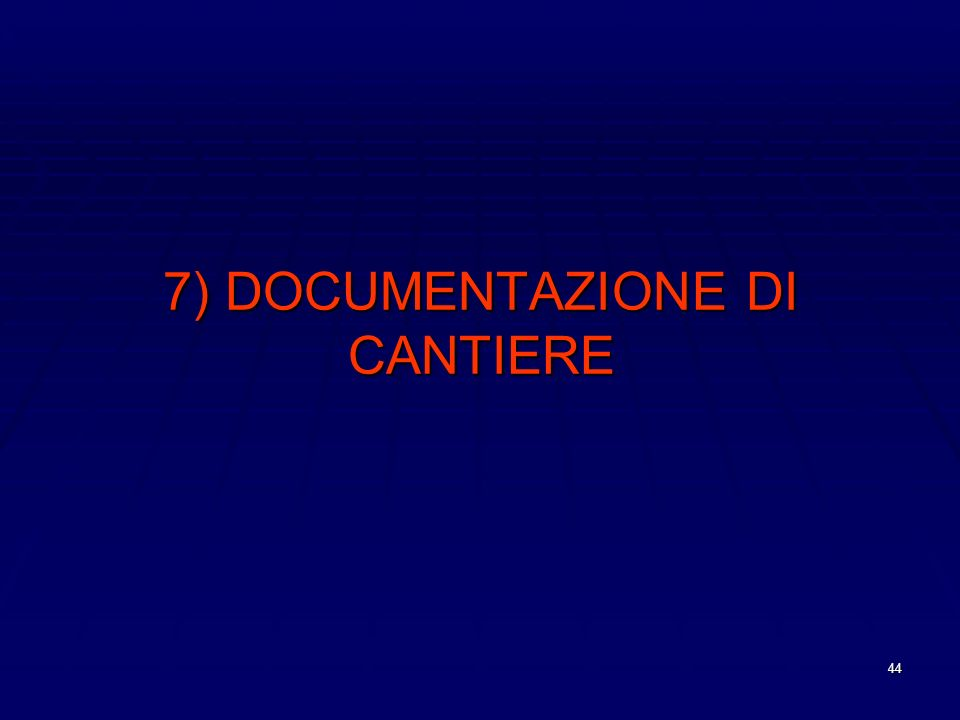 44 7) DOCUMENTAZIONE DI CANTIERE
