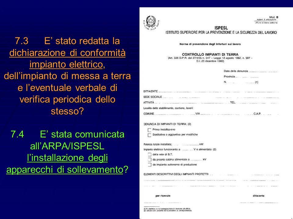 46 7.3E stato redatta la dichiarazione di conformità impianto elettrico, dellimpianto di messa a terra e leventuale verbale di verifica periodica dell