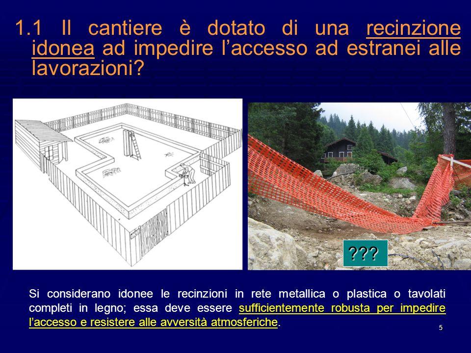 5 1.1Il cantiere è dotato di una recinzione idonea ad impedire laccesso ad estranei alle lavorazioni? Si considerano idonee le recinzioni in rete meta