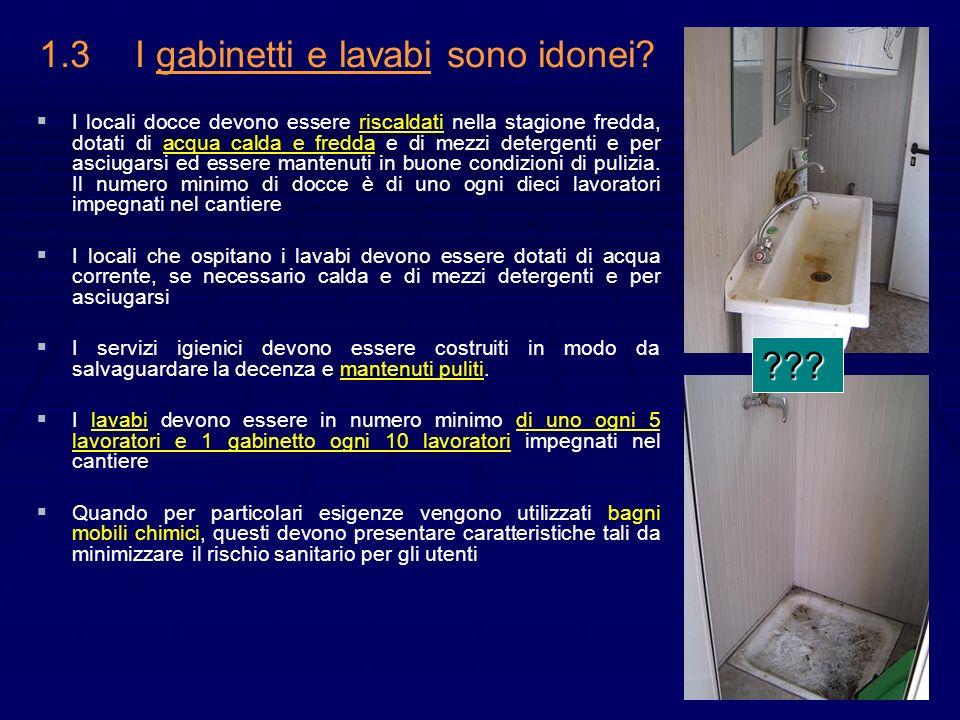 7 1.3I gabinetti e lavabi sono idonei? I locali docce devono essere riscaldati nella stagione fredda, dotati di acqua calda e fredda e di mezzi deterg