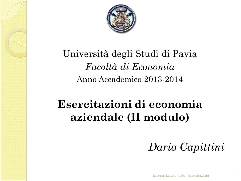 Economia aziendale - Esercitazioni1 Università degli Studi di Pavia Facoltà di Economia Anno Accademico 2013-2014 Esercitazioni di economia aziendale