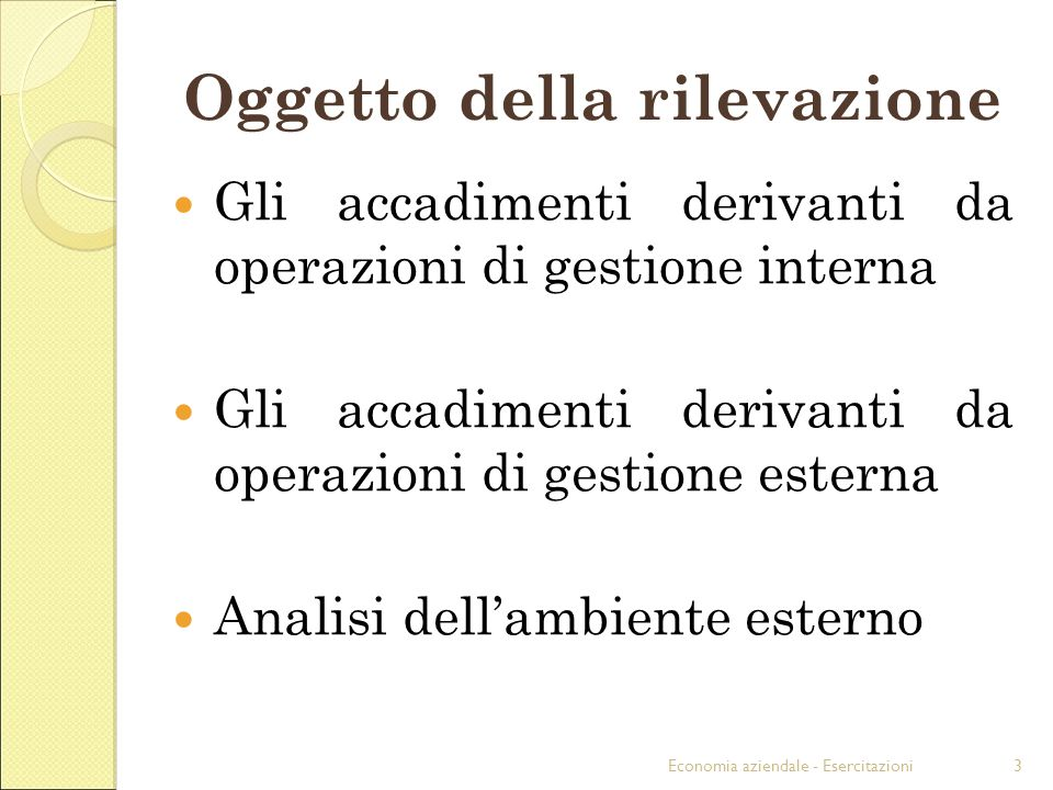 Economia aziendale - Esercitazioni3 Oggetto della rilevazione Gli accadimenti derivanti da operazioni di gestione interna Gli accadimenti derivanti da