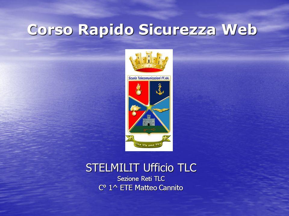 Corso Rapido Sicurezza Web STELMILIT Ufficio TLC Sezione Reti TLC C° 1^ ETE Matteo Cannito