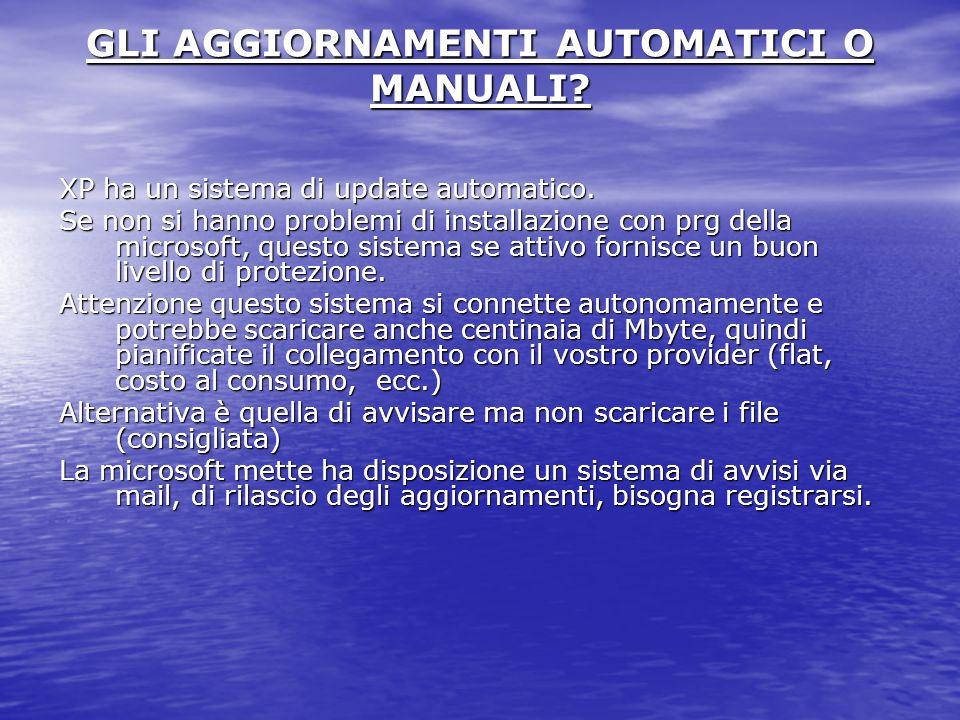 GLI AGGIORNAMENTI AUTOMATICI O MANUALI. XP ha un sistema di update automatico.
