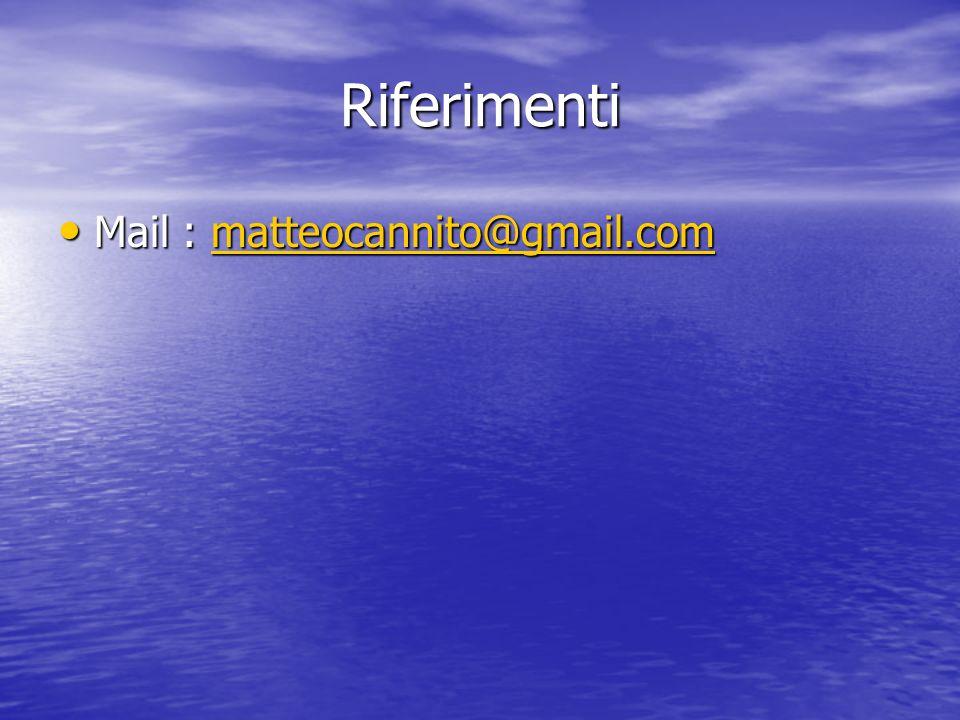Riferimenti Mail : matteocannito@gmail.com Mail : matteocannito@gmail.commatteocannito@gmail.com