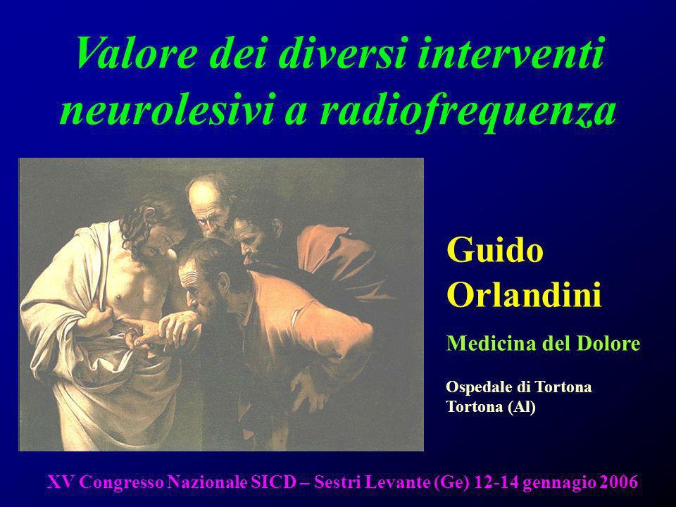 1 Valore dei diversi interventi neurolesivi a radiofrequenza Guido Orlandini Medicina del Dolore Ospedale di Tortona Tortona (Al) XV Congresso Naziona