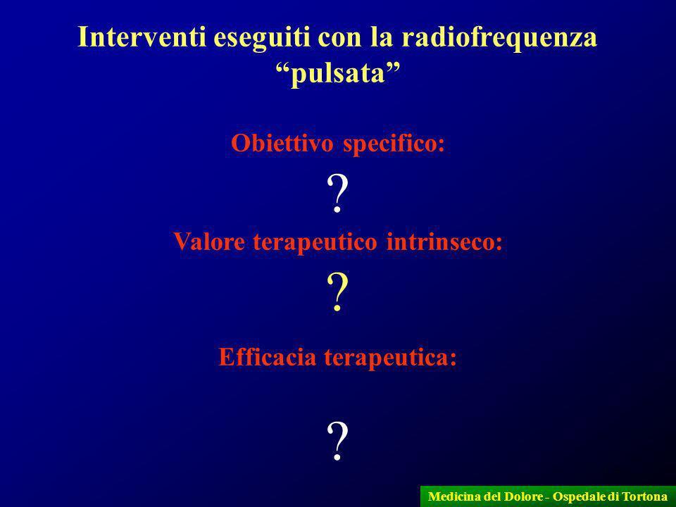 17 Medicina del Dolore - Ospedale di Tortona Interventi eseguiti con la radiofrequenza pulsata Obiettivo specifico: ? Valore terapeutico intrinseco: ?