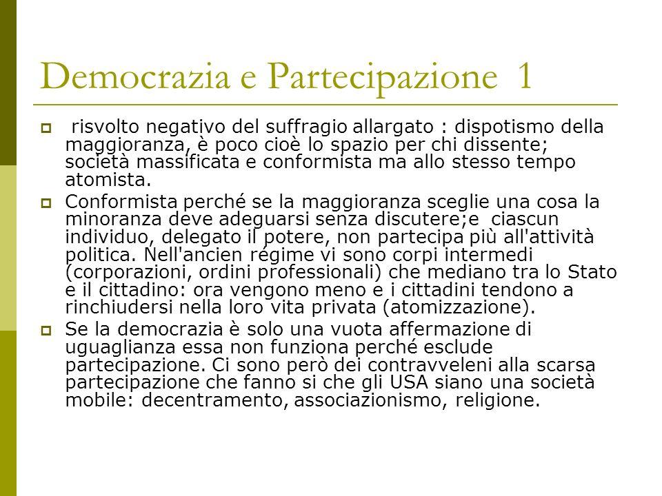 Democrazia e Partecipazione 2 Il decentramento all interno della struttura federale moltiplica le occasioni di partecipazione, è infatti nelle istituzioni comunali che si impara la democrazia.