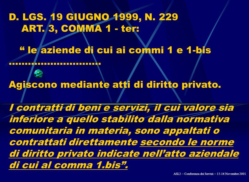 SULLA SOGLIA COMUNITARIA Per lintroduzione sia dell EURO sia del Diritto Speciale di Prelievo (unità di misura adottata dai Paesi aderenti alla Organizzazione Mondiale del Commercio: Controvalore in EURO di 200.000 D.P.S.: = EURO 214.306 = £ 414.993.004 ASL3 – Conferenza dei Servizi – 15-16 Novembre 2001