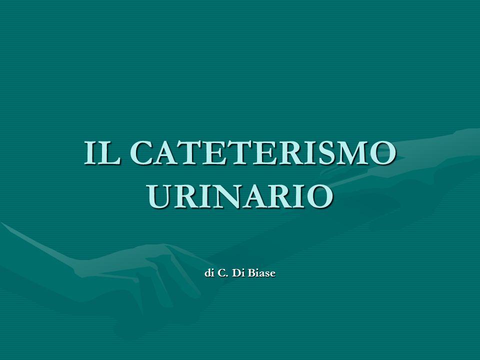 IL CATETERISMO URINARIO di C. Di Biase