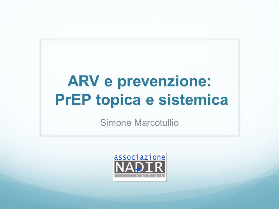 ARV e prevenzione: PrEP topica e sistemica Simone Marcotullio