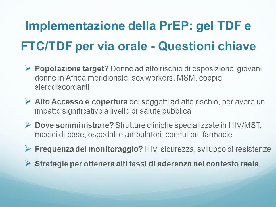 Implementazione della PrEP: gel TDF e FTC/TDF per via orale - Questioni chiave Popolazione target? Donne ad alto rischio di esposizione, giovani donne