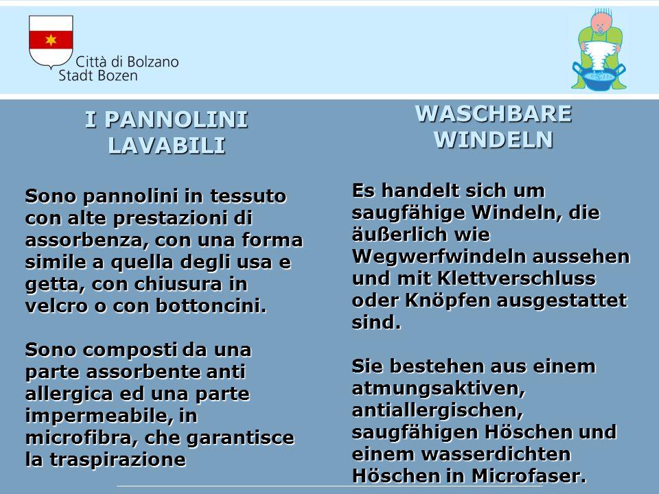 I PANNOLINI LAVABILI Sono pannolini in tessuto con alte prestazioni di assorbenza, con una forma simile a quella degli usa e getta, con chiusura in velcro o con bottoncini.