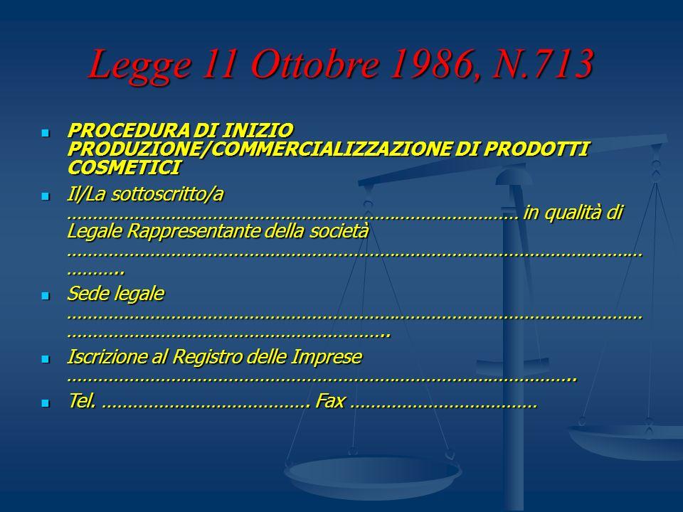 Legge 11 Ottobre 1986, N.713 PROCEDURA DI INIZIO PRODUZIONE/COMMERCIALIZZAZIONE DI PRODOTTI COSMETICI PROCEDURA DI INIZIO PRODUZIONE/COMMERCIALIZZAZIO