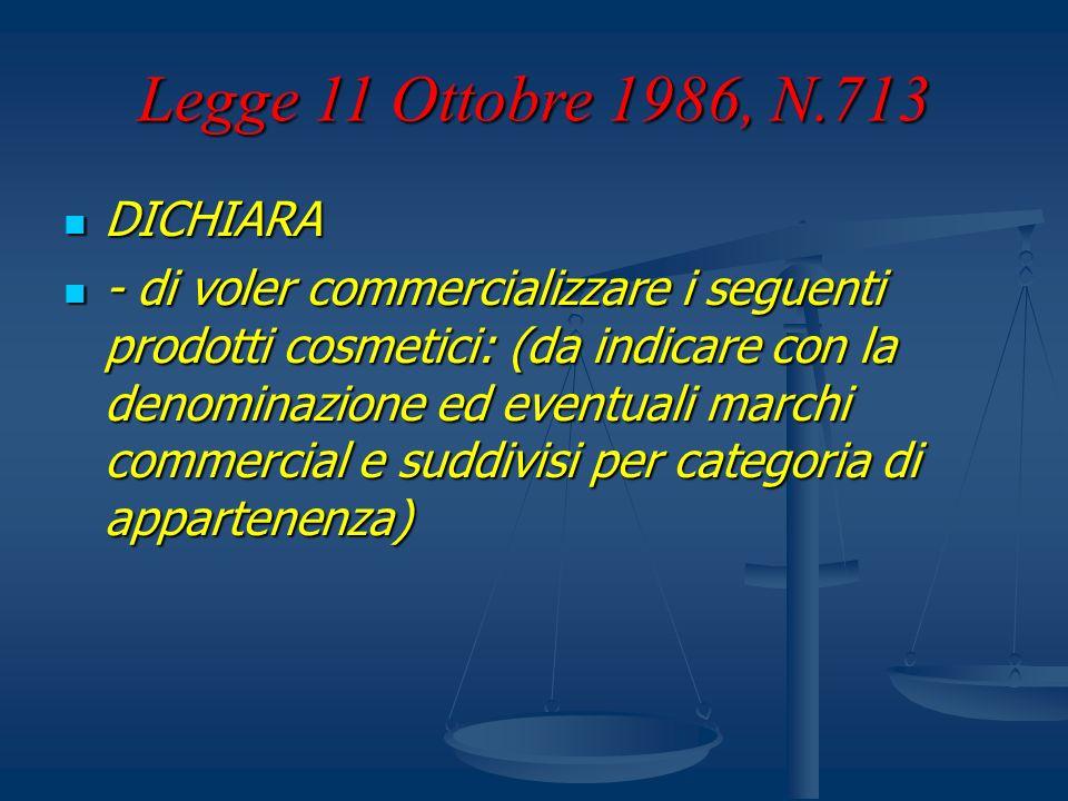 Legge 11 Ottobre 1986, N.713 DICHIARA DICHIARA - di voler commercializzare i seguenti prodotti cosmetici: (da indicare con la denominazione ed eventua