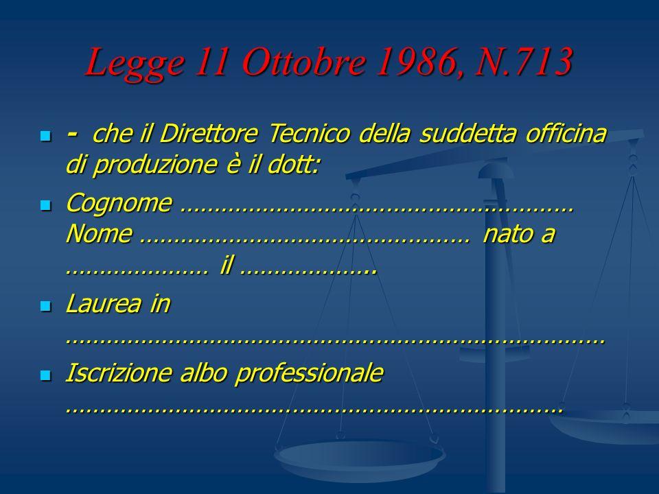 Legge 11 Ottobre 1986, N.713 - che il Direttore Tecnico della suddetta officina di produzione è il dott: - che il Direttore Tecnico della suddetta off