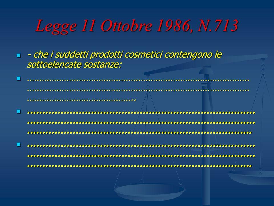 Legge 11 Ottobre 1986, N.713 - che i suddetti prodotti cosmetici contengono le sottoelencate sostanze: - che i suddetti prodotti cosmetici contengono