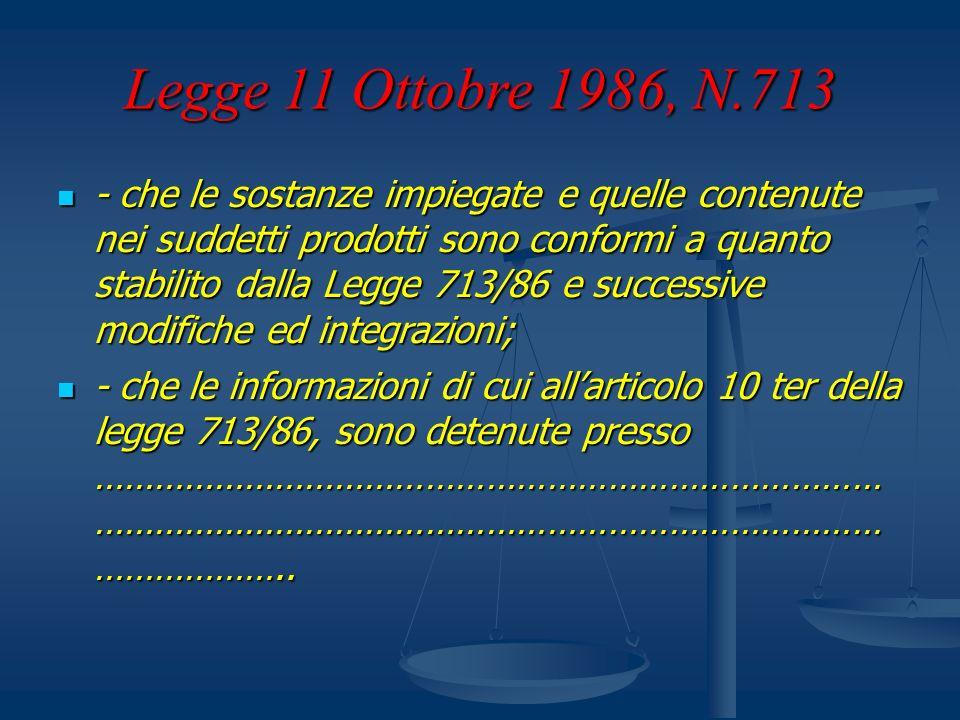 Legge 11 Ottobre 1986, N.713 - che le sostanze impiegate e quelle contenute nei suddetti prodotti sono conformi a quanto stabilito dalla Legge 713/86