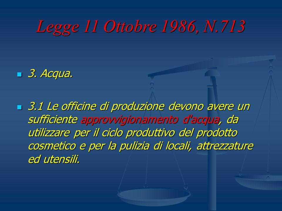 Legge 11 Ottobre 1986, N.713 3. Acqua. 3. Acqua. 3.1 Le officine di produzione devono avere un sufficiente approvvigionamento d'acqua, da utilizzare p