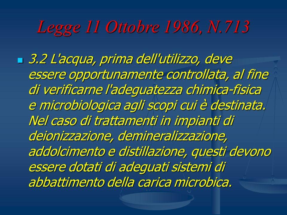 Legge 11 Ottobre 1986, N.713 3.2 L'acqua, prima dell'utilizzo, deve essere opportunamente controllata, al fine di verificarne l'adeguatezza chimica-fi