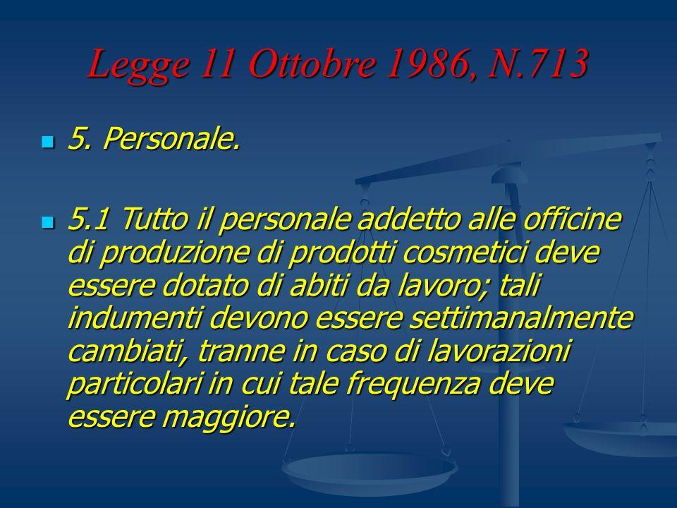 Legge 11 Ottobre 1986, N.713 5. Personale. 5. Personale. 5.1 Tutto il personale addetto alle officine di produzione di prodotti cosmetici deve essere