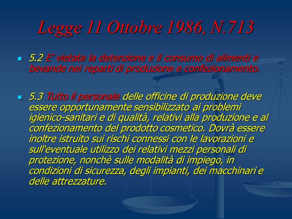 Legge 11 Ottobre 1986, N.713 5.2 E' vietata la detenzione e il consumo di alimenti e bevande nei reparti di produzione e confezionamento. 5.2 E' vieta