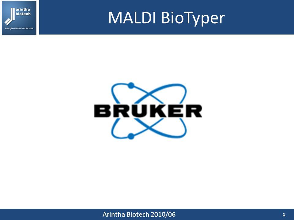 MALDI BioTyper 2 Arintha Biotech 2010/06 Identificazione batterica MALDI Biotyper Il sistema Bruker di nuova generazione