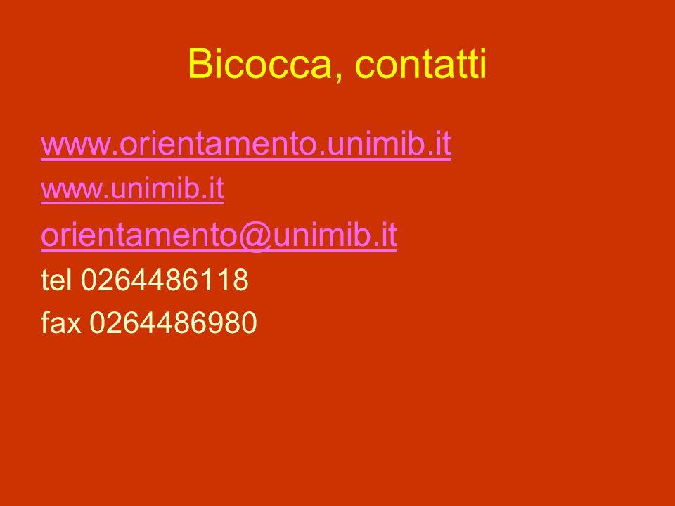 Bicocca, contatti www.orientamento.unimib.it www.unimib.it orientamento@unimib.it tel 0264486118 fax 0264486980