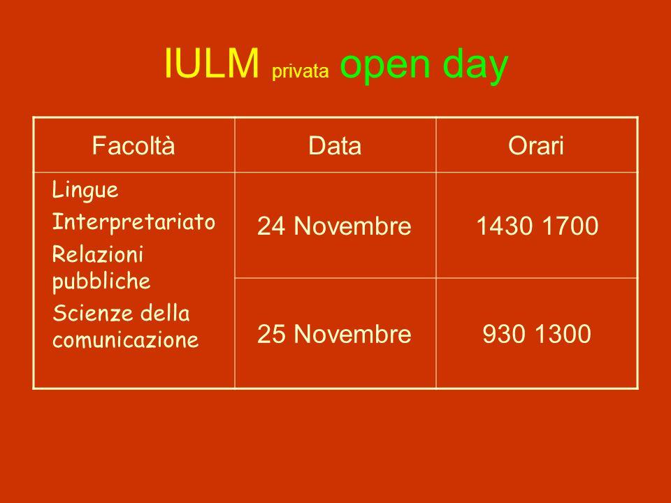 IULM privata open day FacoltàDataOrari Lingue Interpretariato Relazioni pubbliche Scienze della comunicazione 24 Novembre1430 1700 25 Novembre930 1300