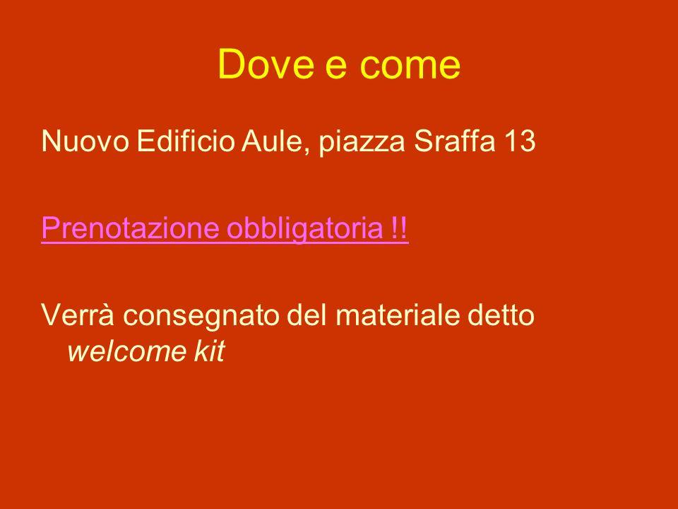 Dove e come Nuovo Edificio Aule, piazza Sraffa 13 Prenotazione obbligatoria !.