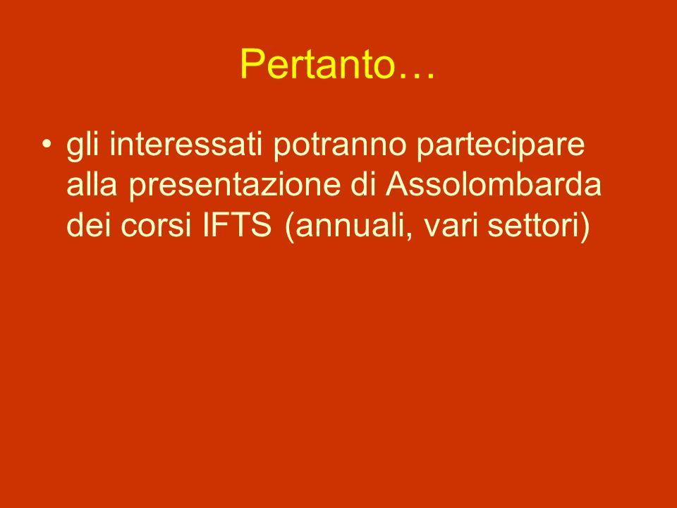 Pertanto… gli interessati potranno partecipare alla presentazione di Assolombarda dei corsi IFTS (annuali, vari settori)