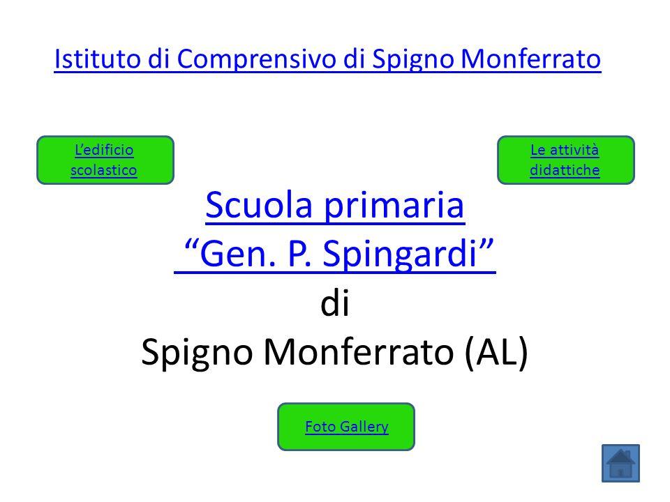 Istituto di Comprensivo di Spigno Monferrato Scuola primaria Gen. P. Spingardi Scuola primaria Gen. P. Spingardi di Spigno Monferrato (AL) Le attività