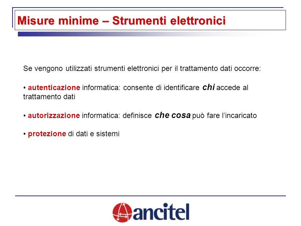 Se vengono utilizzati strumenti elettronici per il trattamento dati occorre: autenticazione informatica: consente di identificare chi accede al tratta