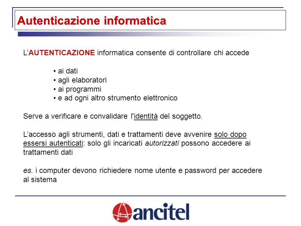 LAUTENTICAZIONE informatica consente di controllare chi accede ai dati agli elaboratori ai programmi e ad ogni altro strumento elettronico Serve a verificare e convalidare l identità del soggetto.