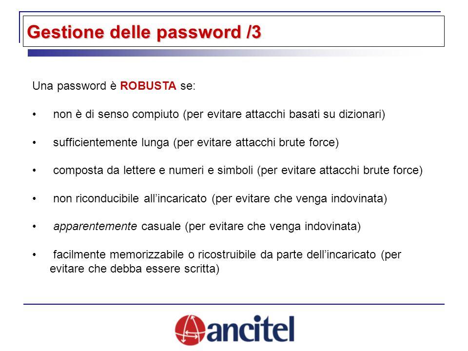 Una password è ROBUSTA se: non è di senso compiuto (per evitare attacchi basati su dizionari) sufficientemente lunga (per evitare attacchi brute force