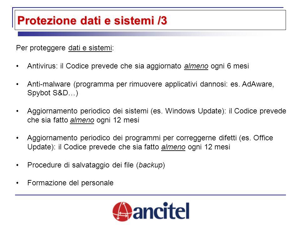 Protezione dati e sistemi /3 Per proteggere dati e sistemi: Antivirus: il Codice prevede che sia aggiornato almeno ogni 6 mesi Anti-malware (programma per rimuovere applicativi dannosi: es.