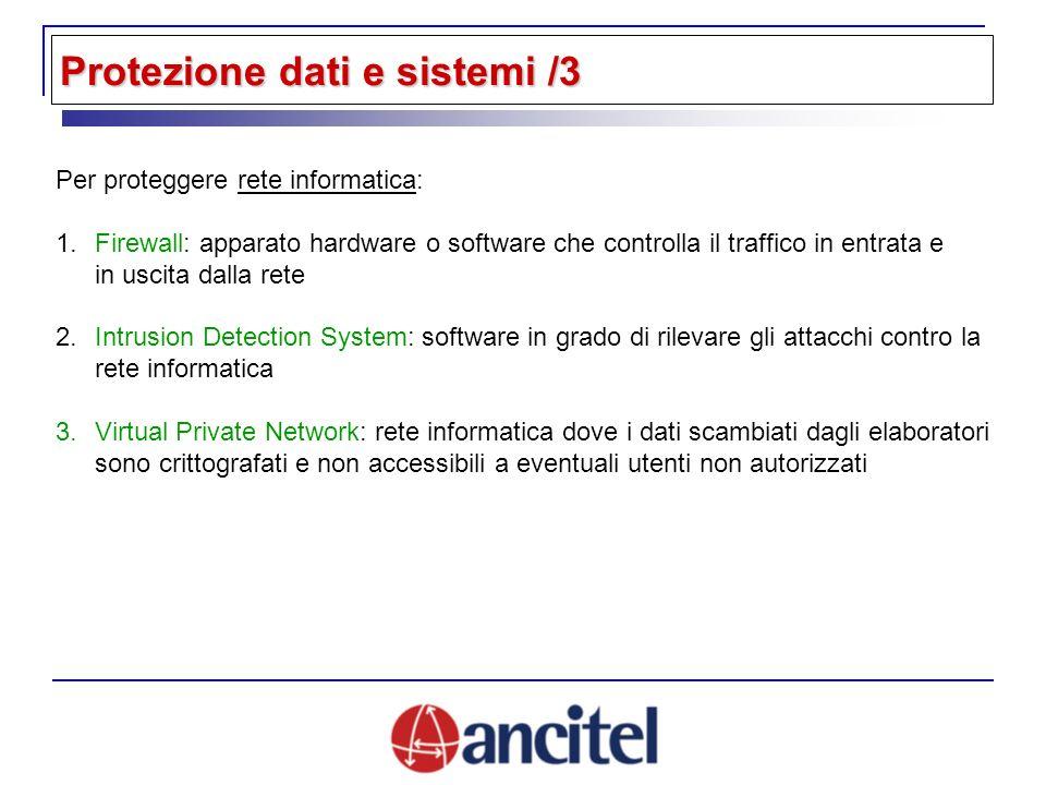 Protezione dati e sistemi /3 Per proteggere rete informatica: 1.Firewall: apparato hardware o software che controlla il traffico in entrata e in uscita dalla rete 2.