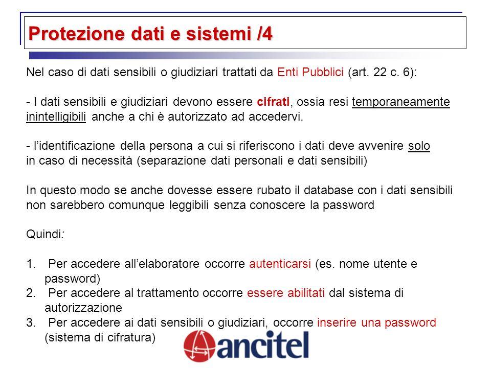 Protezione dati e sistemi /4 Nel caso di dati sensibili o giudiziari trattati da Enti Pubblici (art. 22 c. 6): - I dati sensibili e giudiziari devono