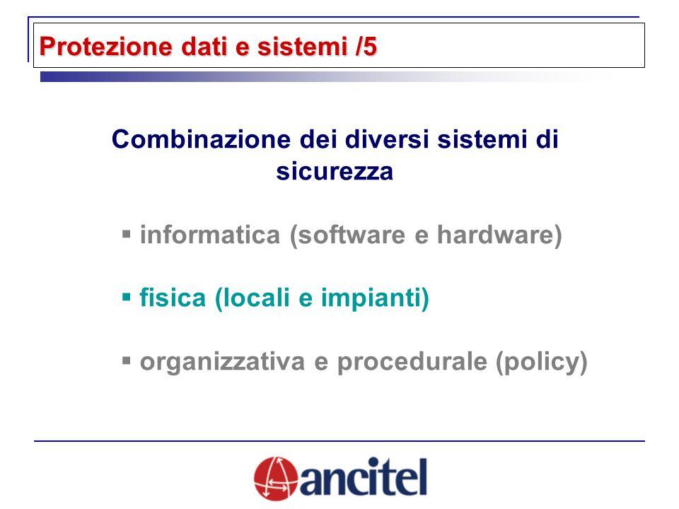 Combinazione dei diversi sistemi di sicurezza informatica (software e hardware) fisica (locali e impianti) organizzativa e procedurale (policy) Protezione dati e sistemi /5